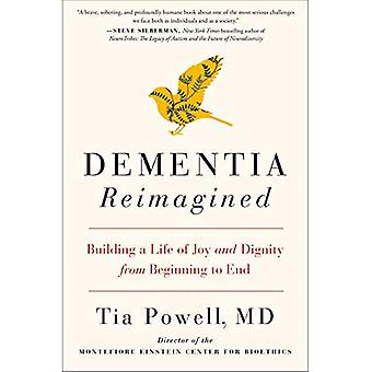Dementia Reimagined: Building a Life of Joy and Dignity from Beginning to End