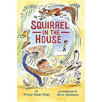 Squirrel in the House by Vivian Vande Velde - Steve Bjorkman - 978082