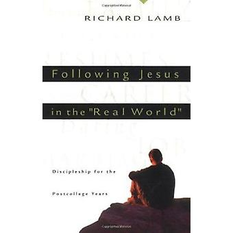 Following Jesus in the  -Real World - - Discipleship for the Post-Colleg