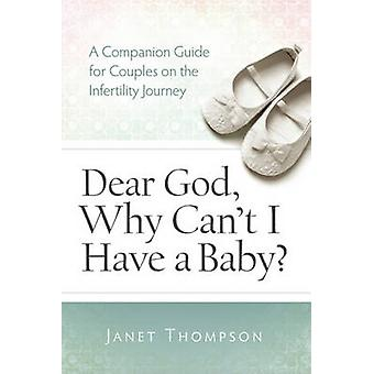 Dear God - Why Can't I Have a Baby? - A Companion Guide for Women on t