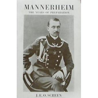 Mannerheim - The Years of Preparation by J. E. O. Screen - 97809009662