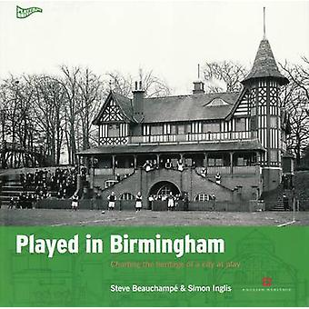 Played in Birmingham by Steve Beauchampe - Simon Inglis - 97809547445
