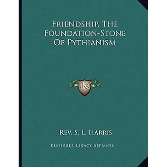 Friendship - the Foundation-Stone of Pythianism by Rev S L Harris - 9