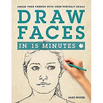 Draw Faces in 15 Minutes by Jake Spicer - 9781250063991 Book