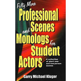 Fifty More Professional Scenes and Monologs for Student Actors - A Col