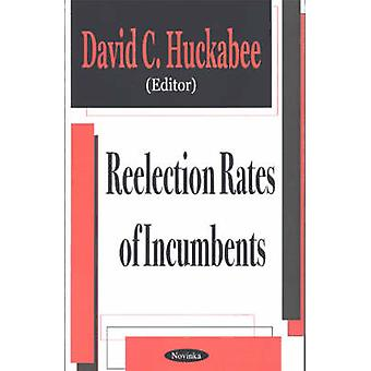 Re-Election Rates of Incumbents by David C. Huckabee - 9781590335093