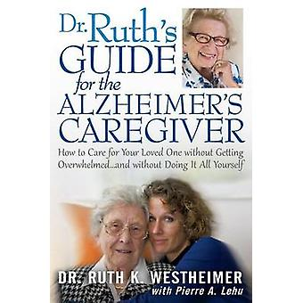Dr. Ruth's Guide for the Alzheimer's Caregiver - How to Care for Your