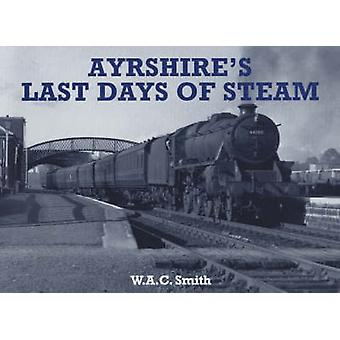 Ayrshire's Last Days of Steam by W. A. C. Smith - 9781840331516 Book