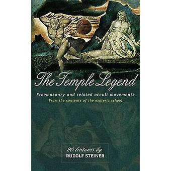 The Temple Legend - Freemasonry and Related Occult Movements from the