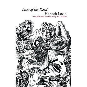 Lives of the Dead - Collected Poems by Hanoch Levin - 9781908376640 Bo