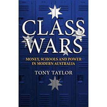Class Wars - Money - Schools and Power in Modern Australia by Class Wa
