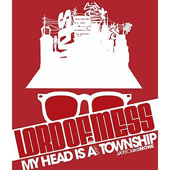 Lord of Mess - My Head is a Visual Township by  -Jaybo - - 9783899551549
