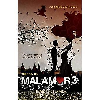 El Arbol de La Vida. Trilogia del Malamor 3 by Jose Ignacio Valenzuel