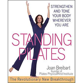 Standing Pilates - Strengthen and Tone Your Body Wherever You are by J
