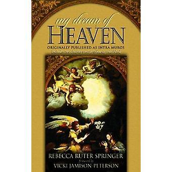 My Dream of Heaven - A Nineteenth Century Spiritual Classic by Rebecca