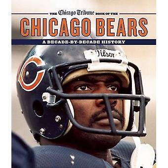 The Chicago Tribune Book of the Chicago Bears - A Decade-by-Decade His
