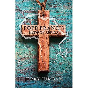 Pope Francis: Hero of Africa