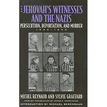 Jehovahs Witnesses and the Nazis Persecution Deportation and Murder 19331945 by Reynaud & Michel