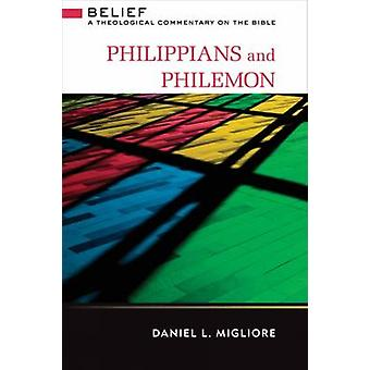 Philippians and Philemon Belief A Theological Commentary on the Bible by Migliore & Daniel L.