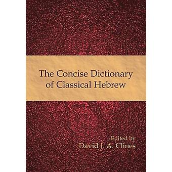 The Concise Dictionary of Classical Hebrew by Clines & David J. A.