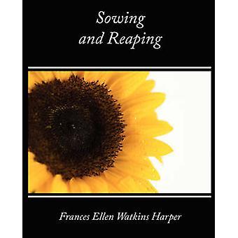 Sowing and Reaping by Frances Ellen Watkins Harper & Ellen Watk