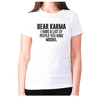 Womens funny t-shirt slogan tee sarcasm ladies sarcastic - Dear Karma I have a list of people you have missed