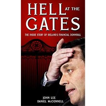 Hell at the Gates  The Inside Story of Irelands Financial Downfall by John Lee & Daniel Mcconnell