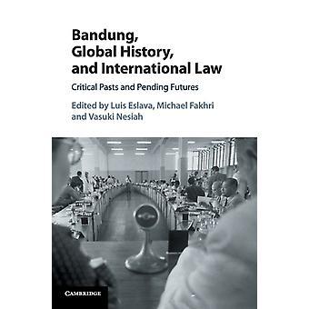 Bandung Global History and International Law by Luis Eslava