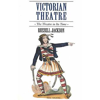 Victorian Theatre - The Theatre in Its Time by Professor Russell Jacks