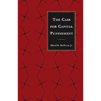 THE CASE FOR CAPITAL PUNISHMENPB by Heilbrun & Alfred B.