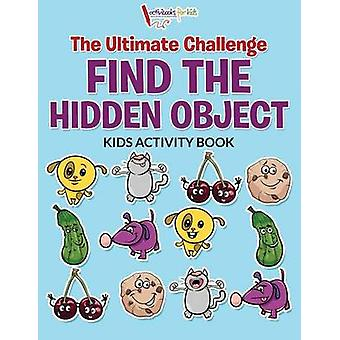 The Ultimate Challenge Find the Hidden Object Kids Activity Book von for Kids & Activibooks