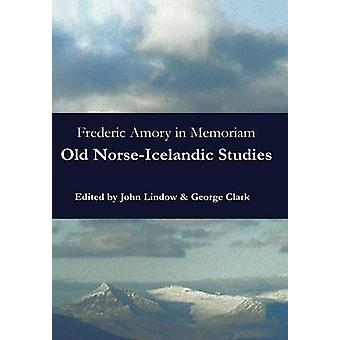 Frederic Amory in Memoriam Old NorseIcelandic Studies by Lindow & John