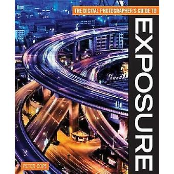 Digital Photographers Guide To Exposure by Cope & Peter