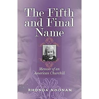 The Fifth and Final Name Memoir of an American Churchill by Noonan & Rhonda