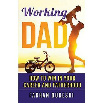Working Dad  How to Win in Your Career and Fatherhood by Qureshi & Farhan