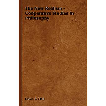 The New Realism  Cooperative Studies in Philosophy by Holt & Edwin B.