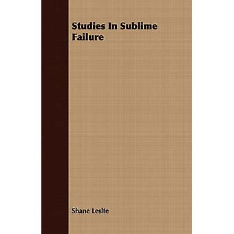 Studies In Sublime Failure by Leslte & Shane