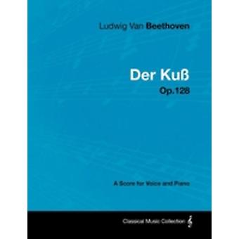 Ludwig Van Beethoven  Der Ku  Op.128  A Score for Voice and Piano by Beethoven & Ludwig Van