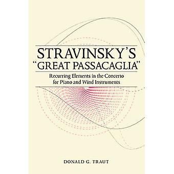 Stravinskys Great Passacaglia Recurring Elements in the Concerto for Piano and Wind Instruments by Traut & Donald G.