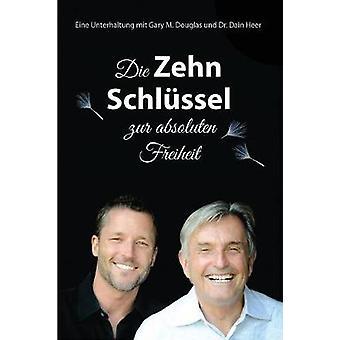 Die Zehn Schlssel zur absoluten Freiheit  The Ten Keys German by Douglas & Gary M.