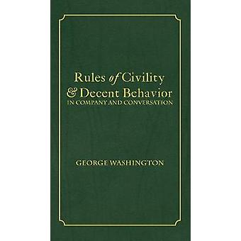 Rules of Civility  Decent Behavior In Company and Conversation by Washington & George