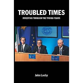 Troubled Times Investing Through the Troika Years by Looby & John