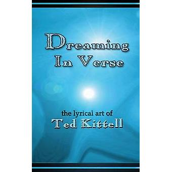 DREAMING IN VERSE the lyrical art of Ted Kittell by Kittell & Ted