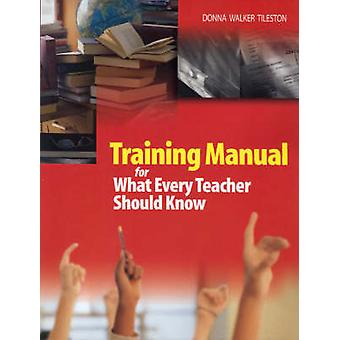 Training Manual for What Every Teacher Should Know by Tileston & Donna Walker