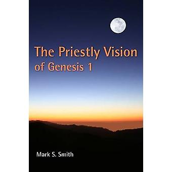 The Priestly Vision of Genesis I by Smith & Mark S.