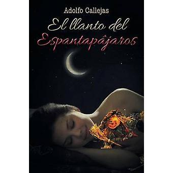 EL LLANTO DEL ESPANTAPJAROS by CALLEJAS & ADOLFO
