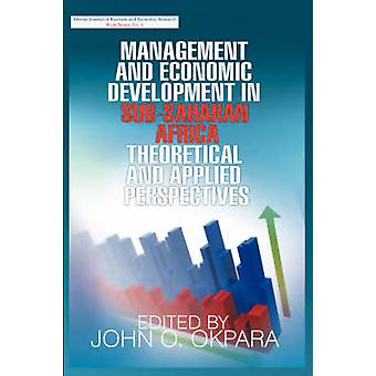 Management and Economic Development in SubSaharan Africa Theoretical and Applied Perspectives by Okpara & John O.