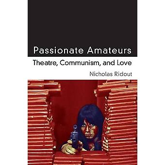 Passionate Amateurs - Theatre - Communism - and Love by Nicholas Ridou