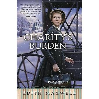 Charity's Burden - A Quaker Midwife Mystery - Book 4 by Edith Maxwell -