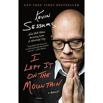 I Left It on the Mountain - A Memoir by Kevin Sessums - 9781250078186